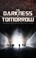 eBook: THE DARKNESS OF TOMORROW - Dystopian Novels & Post-Apocalyptic Stories