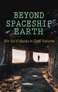 ebook: BEYOND SPACESHIP EARTH: 50+ Sci-Fi Books in One Volume
