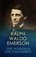 eBook: RALPH WALDO EMERSON: The Wisdom & The Philosophy