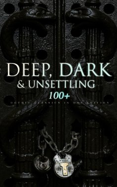 eBook: DEEP, DARK & UNSETTLING: 100+ Gothic Classics in One Edition