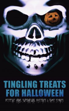 ebook: Tingling Treats for Halloween: Detective Yarns, Supernatural Mysteries & Ghost Stories