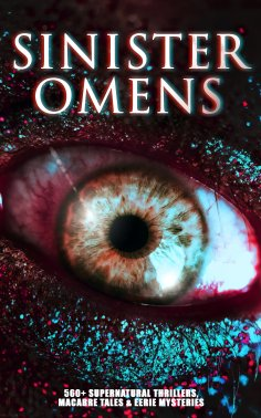 eBook: SINISTER OMENS: 560+ Supernatural Thrillers, Macabre Tales & Eerie Mysteries