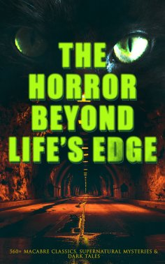 eBook: The Horror Beyond Life's Edge: 560+ Macabre Classics, Supernatural Mysteries & Dark Tales