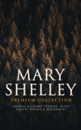 eBook: MARY SHELLEY Premium Collection: Novels & Short Stories, Plays, Travel Books & Biography