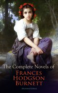eBook: The Complete Novels of Frances Hodgson Burnett (Illustrated Edition)