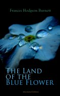 ebook: The Land of the Blue Flower (Illustrated Edition)