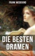 ebook: Die besten Dramen von Frank Wedekind