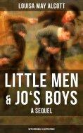 eBook: Little Men & Jo's Boys: A Sequel (With Original Illustrations)