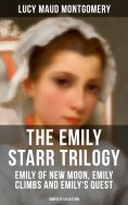 eBook: The Emily Starr Trilogy: Emily of New Moon, Emily Climbs and Emily's Quest (Complete Collection)