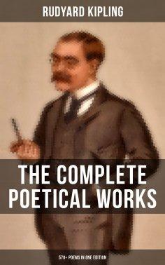 ebook: The Complete Poetical Works of Rudyard Kipling (570+ Poems in One Edition)