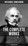 eBook: THE COMPLETE WORKS OF NATHANIEL HAWTHORNE (Illustrated Edition)