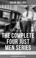 eBook: THE COMPLETE FOUR JUST MEN SERIES (6 Detective Thrillers in One Edition)