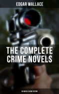 ebook: THE COMPLETE CRIME NOVELS OF EDGAR WALLACE (90 Novels in One Edition)