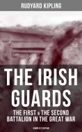 eBook: THE IRISH GUARDS: The First & the Second Battalion in the Great War (Complete Edition)