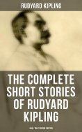 ebook: THE COMPLETE SHORT STORIES OF RUDYARD KIPLING: 440+ Tales in One Edition