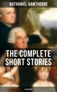 ebook: THE COMPLETE SHORT STORIES OF NATHANIEL HAWTHORNE (Illustrated)