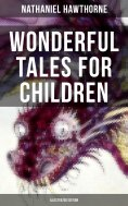 eBook: WONDERFUL TALES FOR CHILDREN (Illustrated Edition)