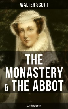 eBook: THE MONASTERY & THE ABBOT (Illustrated Edition)