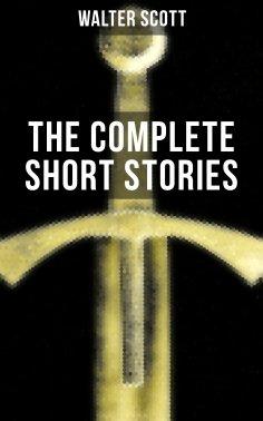 ebook: THE COMPLETE SHORT STORIES OF SIR WALTER SCOTT