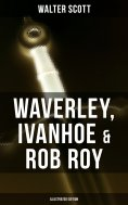 eBook: Waverley, Ivanhoe & Rob Roy (Illustrated Edition)