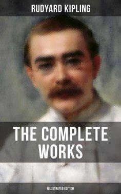 eBook: The Complete Works of Rudyard Kipling (Illustrated Edition)
