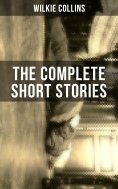 ebook: THE COMPLETE SHORT STORIES OF WILKIE COLLINS