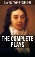 eBook: THE COMPLETE PLAYS OF S. T. COLERIDGE