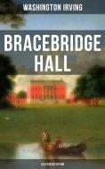 eBook: Bracebridge Hall (Illustrated Edition)