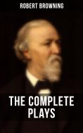 ebook: THE COMPLETE PLAYS OF ROBERT BROWNING