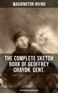 ebook: THE COMPLETE SKETCH BOOK OF GEOFFREY CRAYON, GENT. (With Original Illustrations)