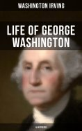 ebook: LIFE OF GEORGE WASHINGTON (Illustrated)