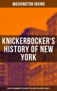 eBook: KNICKERBOCKER'S HISTORY OF NEW YORK (From the Beginning of the World to the End of the Dutch Dynasty
