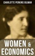 eBook: WOMEN & ECONOMICS: A Study of the Economic Relation between Men and Women as a Factor in Social Evol