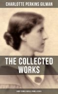 eBook: The Collected Works of Charlotte Perkins Gilman: Short Stories, Novels, Poems & Essays