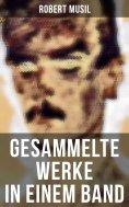 eBook: Robert Musil: Gesammelte Werke in einem Band