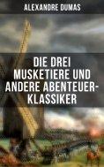 eBook: Die drei Musketiere und andere Abenteuer-Klassiker