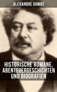 eBook: Alexandre Dumas: Historische Romane, Abenteuergeschichten und Biografien