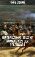 ebook: John Retcliffe: Historisch-politische Romane aus der Gegenwart