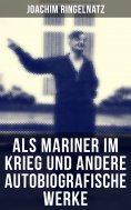 ebook: Als Mariner im Krieg und andere autobiografische Werke
