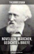 eBook: Theodor Storm: Novellen, Märchen, Gedichte & Briefe (Über 400 Titel in einem Band)