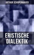 eBook: Arthur Schopenhauer: Eristische Dialektik
