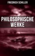 ebook: Friedrich Schiller: Philosophische Werke