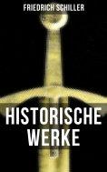 ebook: Historische Werke von Friedrich Schiller