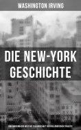 eBook: Die New-York Geschichte (Von Anbeginn der Welt bis zur Endschaft der holländischen Dynastie)