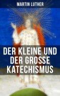 eBook: Martin Luther: Der kleine und der große Katechismus