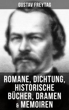ebook: Gustav Freytag: Romane, Dichtung, Historische Bücher, Dramen & Memoiren