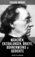 ebook: Eduard Mörike: Märchen, Erzählungen, Briefe, Bühnenwerke & Gedichte (Über 360 Titel in einem Band)