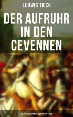ebook: Der Aufruhr in den Cevennen: Historischer Roman von Ludwig Tieck