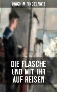 eBook: Joachim Ringelnatz: Die Flasche und mit ihr auf Reisen
