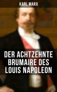 ebook: Karl Marx: Der achtzehnte Brumaire des Louis Napoleon